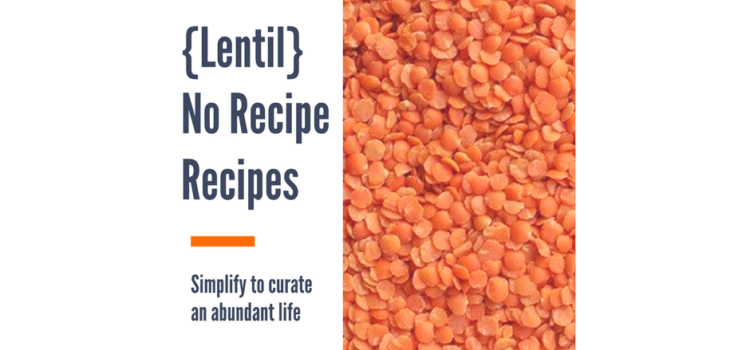 3 {Lentil} No-Recipe Recipes #1