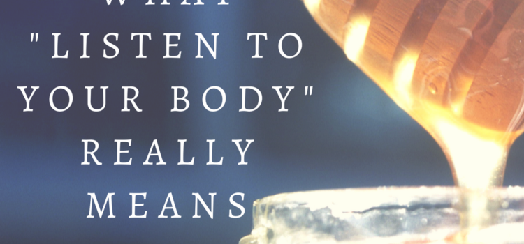 "What ""Listen to Your Body"" REALLY means + 4 Ways To Start"