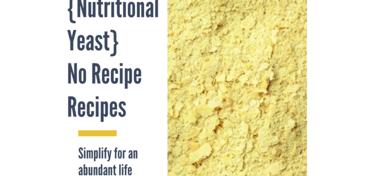 3 {Nutritional Yeast} No Recipe Recipes #3