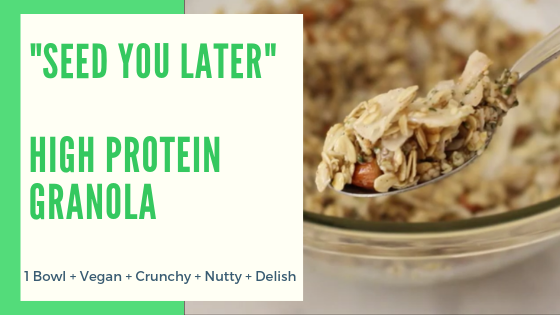 Seed You Later Granola – 1 Bowl High Protein Granola Recipe