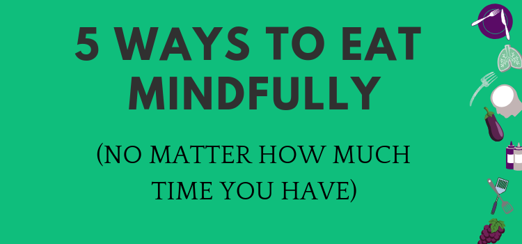 No Time? How to Practice Mindful Eating