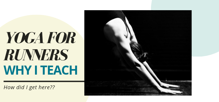 Why I Teach Yoga For Runners and Athletes