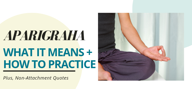 5 Ways to Practice Aparigraha and Aparigraha quotes