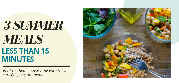 Vegan Summer Meals in 15 Minutes or Less